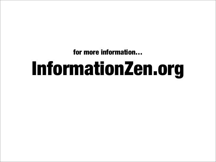for more information…  InformationZen.org