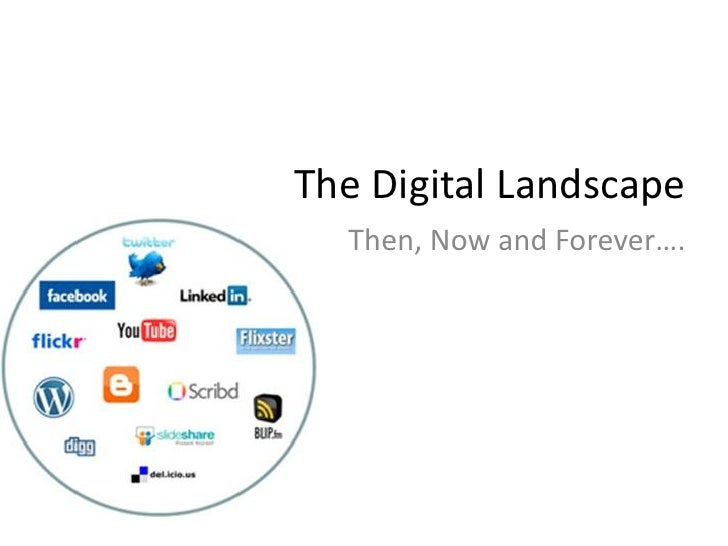 The Digital Landscape   Then, Now and Forever….