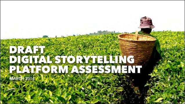 MARCH 2014 DRAFT DIGITAL STORYTELLING PLATFORM ASSESSMENT 1