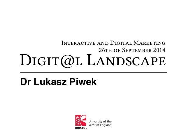 Interactive and Digital Marketing  26th of September 2014  Digit@l Landscape  Dr Lukasz Piwek
