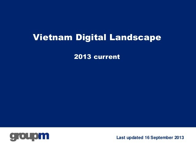 Vietnam Digital Landscape 2013 current  Last updated 16 September 2013