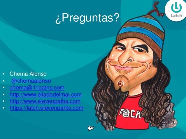 ¿Preguntas? • Chema Alonso • @chemaalonso • chema@11paths.com • http://www.elladodelmal.com • http://www.elevenpaths.com •...
