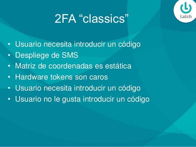 """2FA """"classics"""" • Usuario necesita introducir un código • Despliege de SMS • Matriz de coordenadas es estática • Hardware t..."""