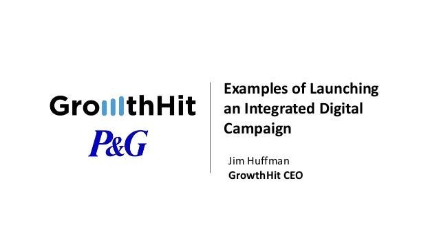 Examples of Launching an Integrated Digital Campaign Jim Huffman GrowthHit CEO