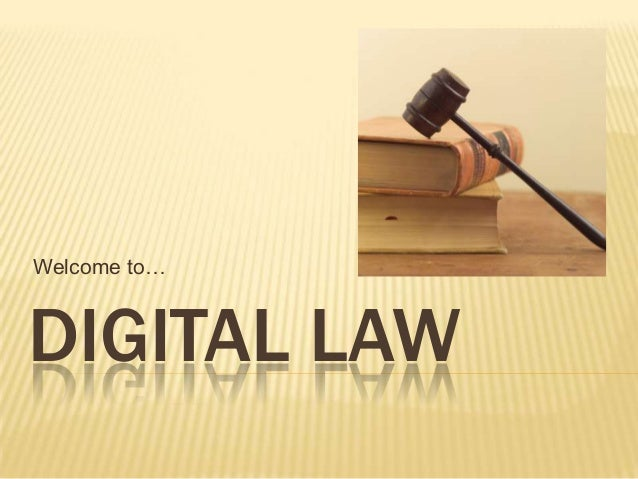 Welcome to…DIGITAL LAW