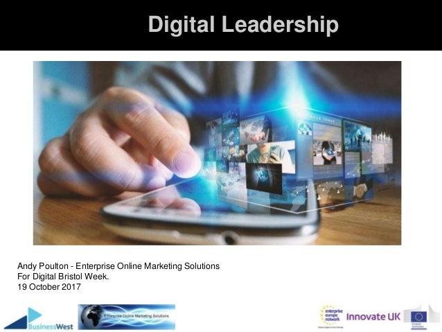 Digital Leadership 1 Andy Poulton - Enterprise Online Marketing Solutions For Digital Bristol Week. 19 October 2017