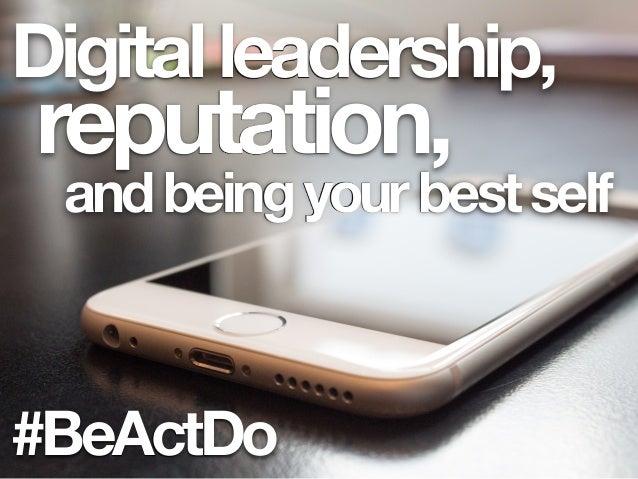 #BeActDo reputation, Digitalleadership, andbeingyourbestself