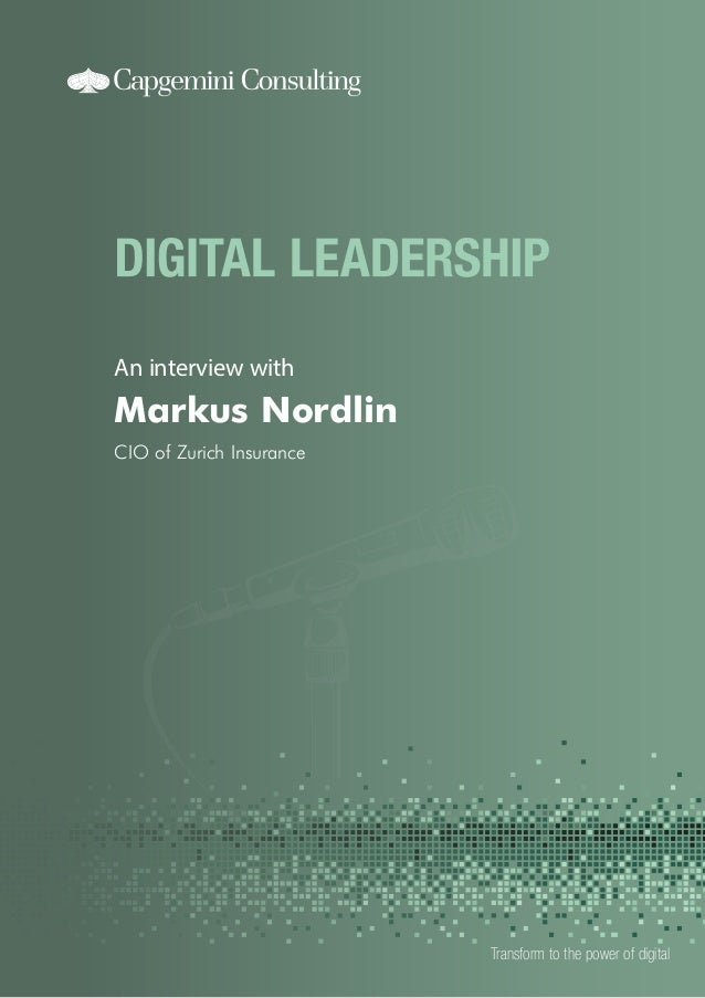 An interview with  Markus Nordlin CIO of Zurich Insurance  Transform to the power of digital