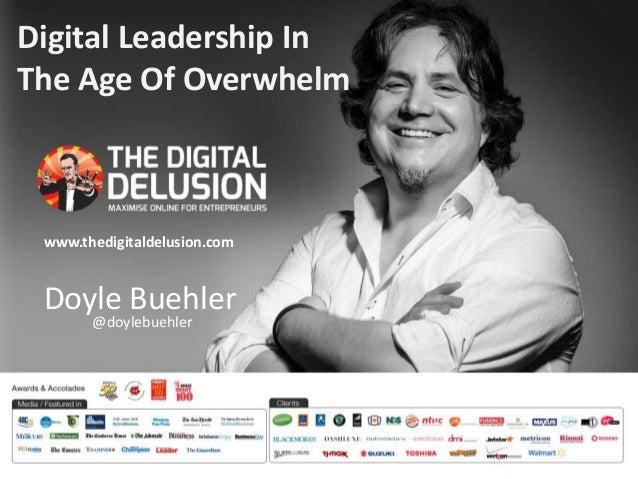 Digital Leadership In  The Age Of Overwhelm  www.thedigitaldelusion.com  Doyle Buehler  @doylebuehler