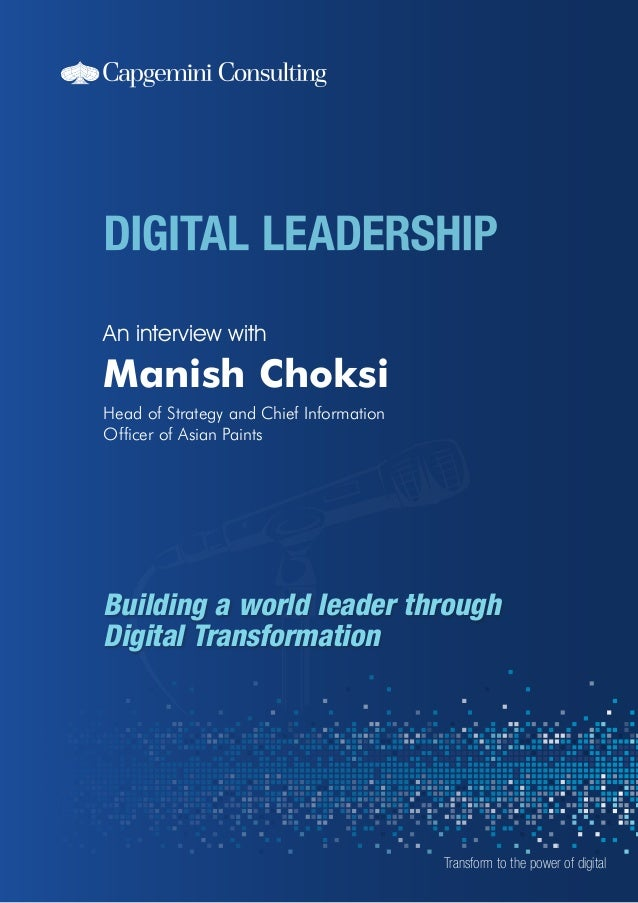 An interview with  Manish Choksi Head of Strategy and Chief Information Officer of Asian Paints  Building a world leader t...