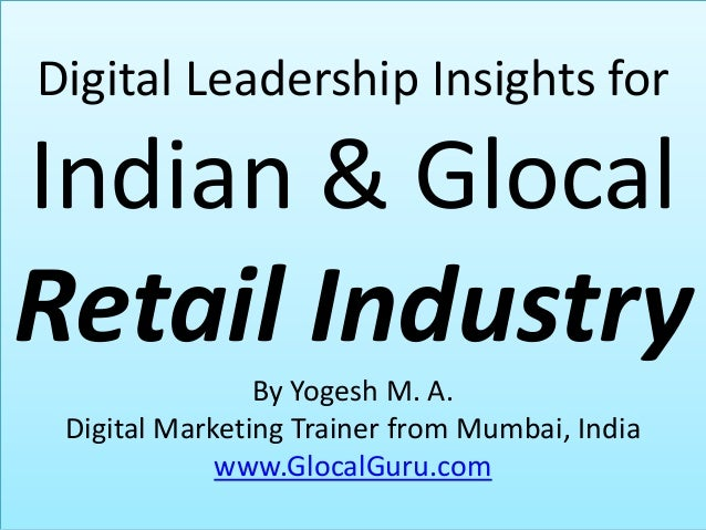 Digital Leadership Insights for  Indian & Glocal  Retail Industry By Yogesh M. A. Digital Marketing Trainer from Mumbai, I...