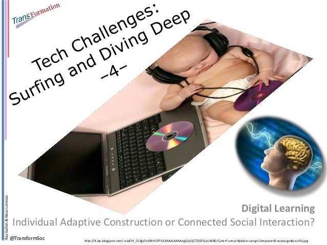 Ray Gallon & Neus Lorenzo  @TransformSoc  Digital Learning  Individual Adaptive Construction or Connected Social Interacti...