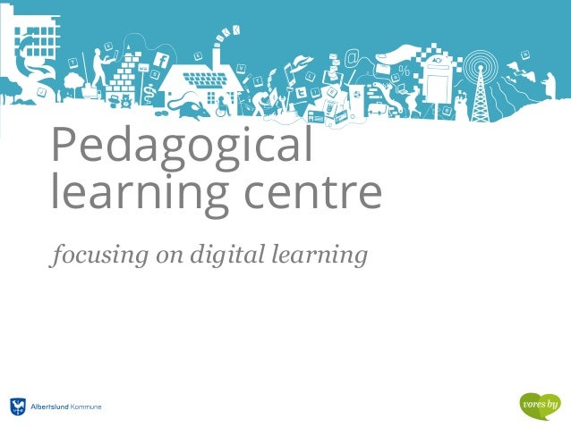 Pedagogical learning centre focusing on digital learning