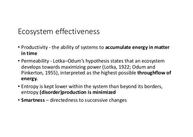 Ecosystemeffectiveness • Productivity- theabilityofsystemstoaccumulateenergyinmatter intime • Permeability- L...