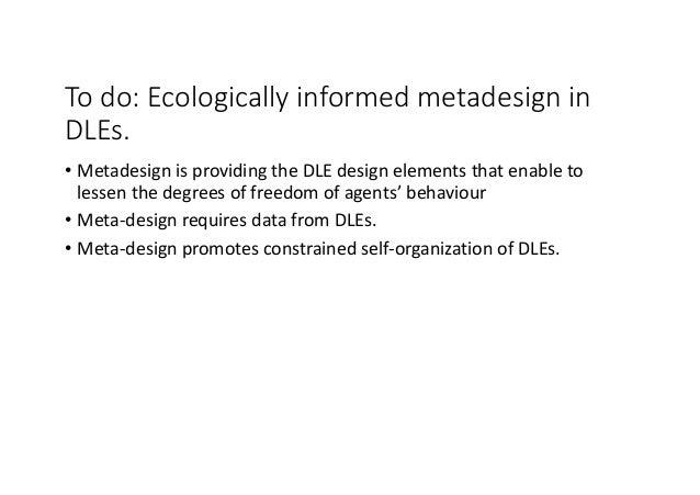 Todo:Ecologicallyinformedmetadesign in DLEs. • Metadesign isprovidingtheDLEdesignelementsthatenableto lesse...