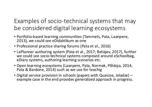 Examplesofsocio-technicalsystemsthatmay beconsidereddigitallearningecosystems • Portfolio-basedlearningcommuni...