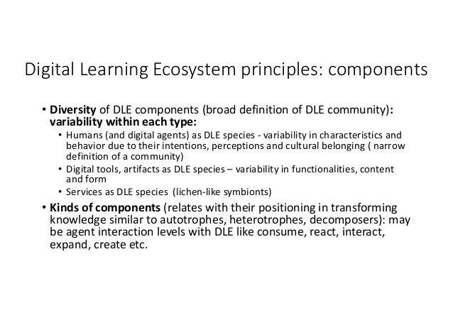DigitalLearningEcosystemprinciples:components • DiversityofDLEcomponents(broaddefinitionofDLEcommunity): vari...