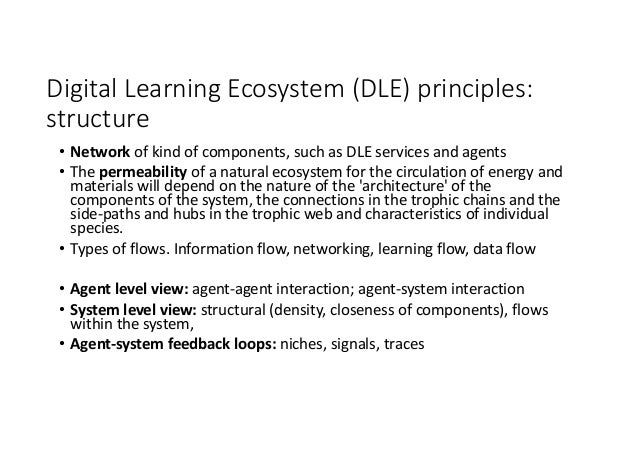 DigitalLearningEcosystem(DLE)principles: structure • Network ofkindofcomponents,suchasDLEservicesandagents •...