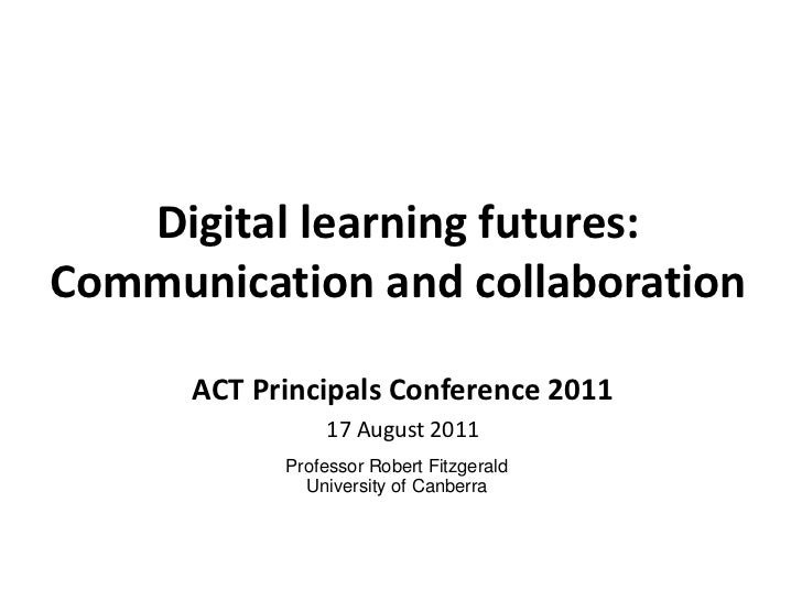 Digital learning futures: Communication and collaboration <br />ACT Principals Conference 2011<br />17 August 2011<br />Pr...