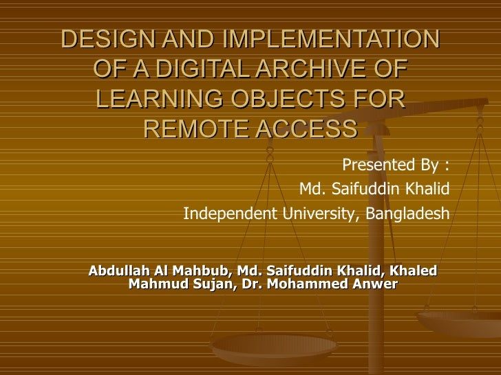 DESIGN AND IMPLEMENTATION   OF A DIGITAL ARCHIVE OF   LEARNING OBJECTS FOR       REMOTE ACCESS                            ...