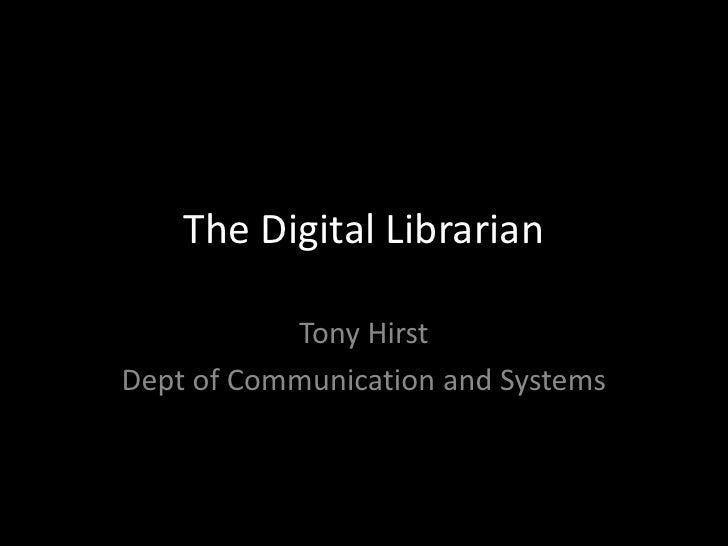 The Digital Librarian<br />Tony Hirst<br />Dept of Communication and Systems<br />