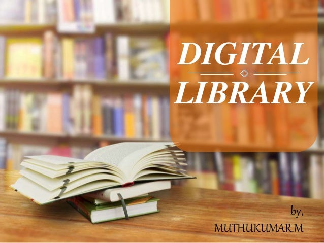DIGITAL LIBRARY by, MUTHUKUMAR.M