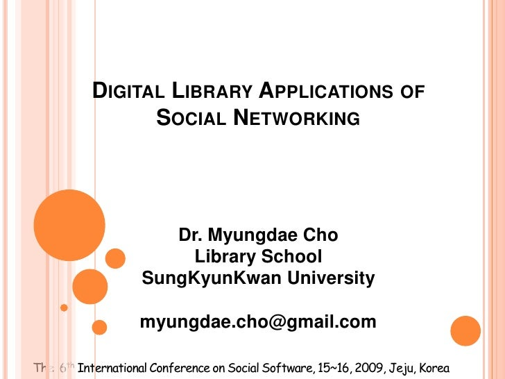 Digital Library Applications of Social Networking  <br />Dr. Myungdae Cho<br />Library School<br />SungKyunKwan University...