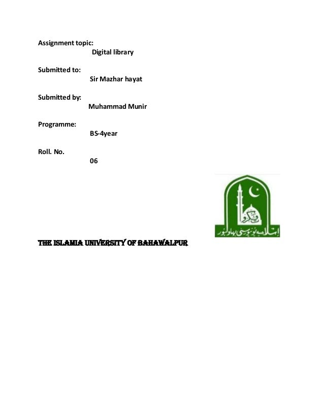 Assignment topic: Digital library Submitted to: Sir Mazhar hayat Submitted by: Muhammad Munir Programme: BS-4year Roll. No...