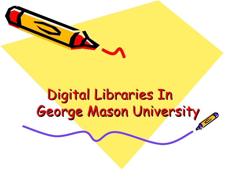 Digital Libraries In    George Mason University