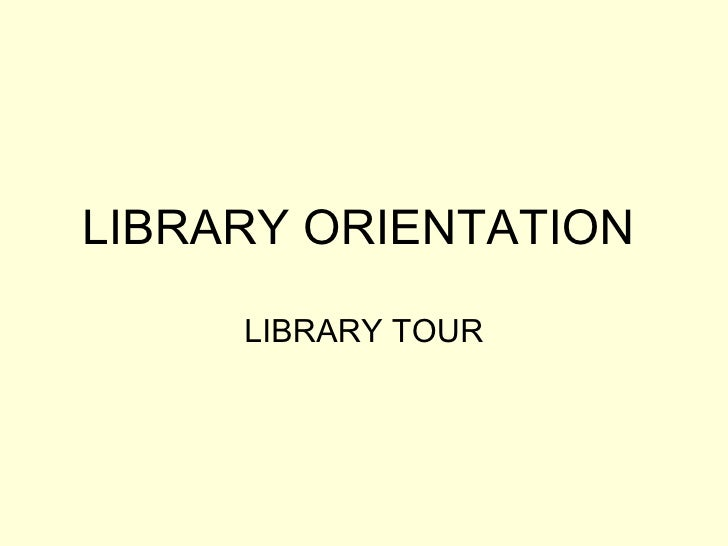 LIBRARY ORIENTATION       LIBRARY TOUR