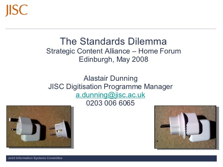 The Standards Dilemma Strategic Content Alliance – Home Forum Edinburgh, May 2008 <ul><li>Alastair Dunning </li></ul><ul><...