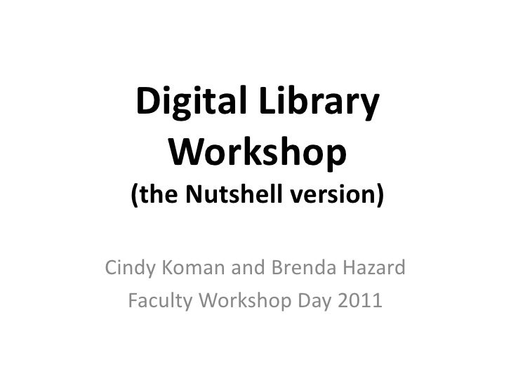Digital Library Workshop(the Nutshell version)<br />Cindy Koman and Brenda Hazard<br />Faculty Workshop Day 2011<br />