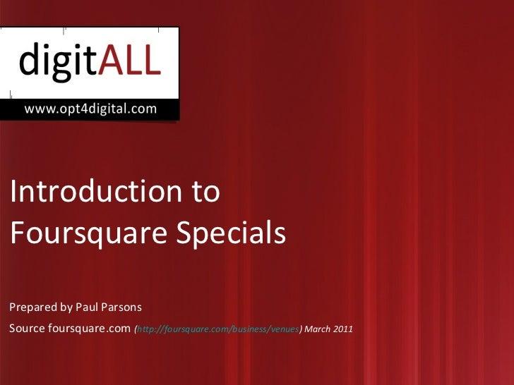 Introduction to Foursquare Specials Prepared by Paul Parsons Source foursquare.com  ( http://foursquare.com/business/venue...