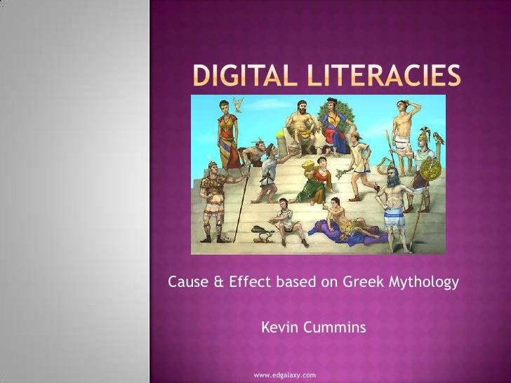 Digital Literacies<br />Cause & Effect based on Greek Mythology<br />Kevin Cummins<br />www.edgalaxy.com<br />