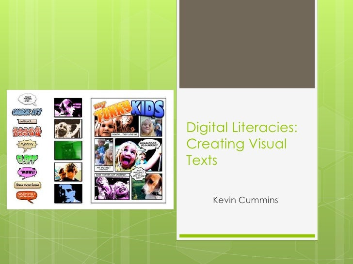 Digital Literacies:  Creating Visual Texts<br />Kevin Cummins<br />