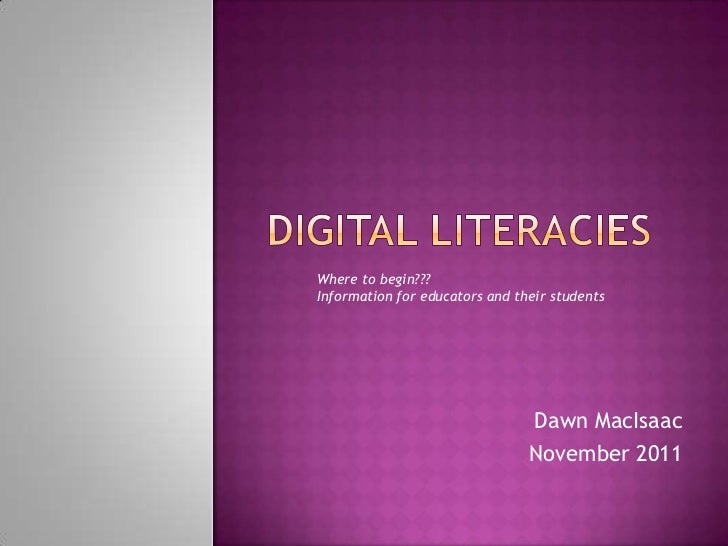 Where to begin???Information for educators and their students                                Dawn MacIsaac                ...
