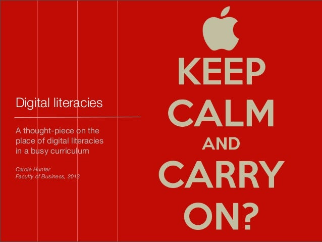 Digital literacies A thought-piece on the place of digital literacies in a busy curriculum Carole Hunter Faculty of Busine...