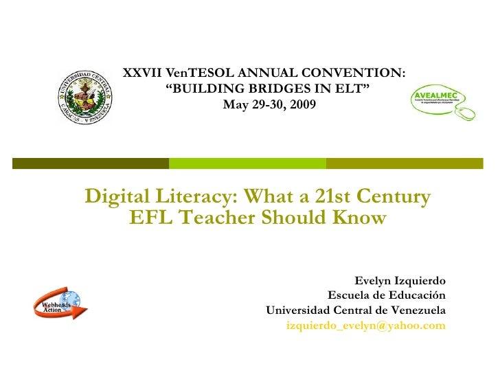 "XXVII VenTESOL ANNUAL CONVENTION:           ""BUILDING BRIDGES IN ELT""                  May 29-30, 2009     Digital Literac..."