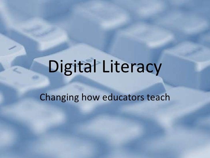 Digital Literacy<br />Changing how educators teach<br />