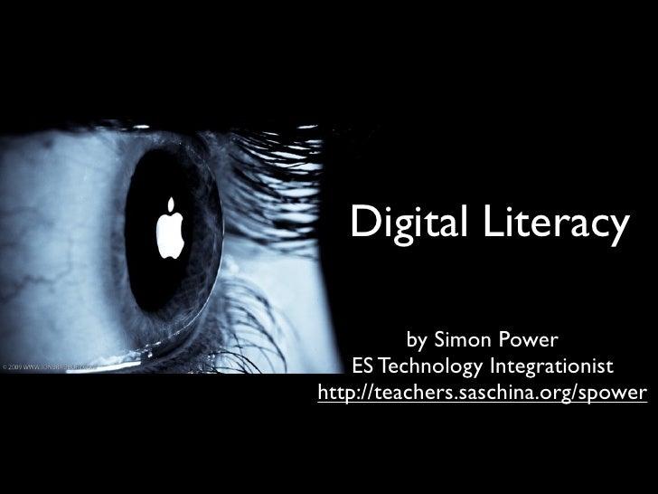 Digital Literacy            by Simon Power     ES Technology Integrationist http://teachers.saschina.org/spower