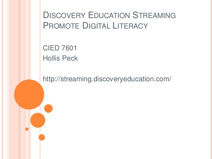 Discovery Education StreamingPromote Digital Literacy<br />CIED 7601<br />Hollis Peck<br />http://streaming.discoveryeduca...