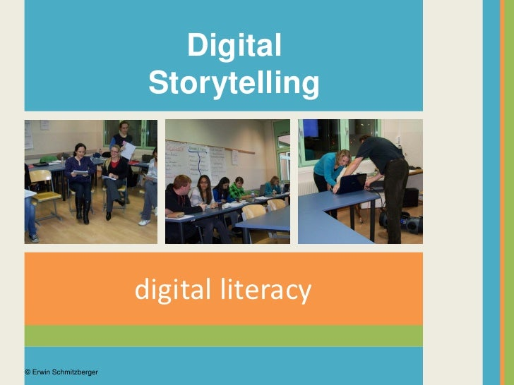Digital                         Storytelling                        digital literacy© Erwin Schmitzberger