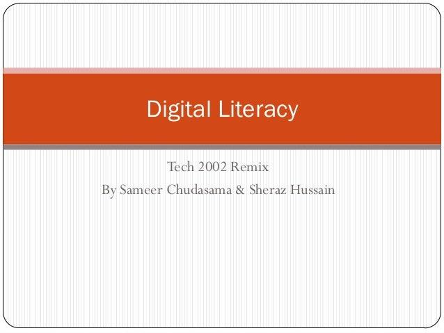 Digital Literacy          Tech 2002 RemixBy Sameer Chudasama & Sheraz Hussain