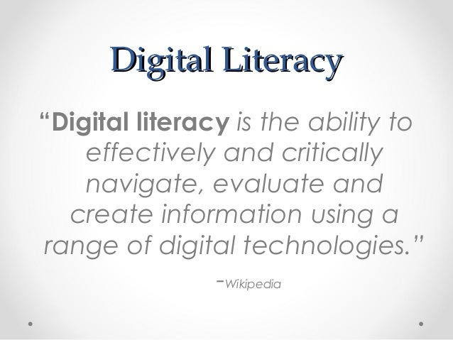 """Digital LiteracyDigital Literacy """"Digital literacyis the ability to effectively and critically navigate, evaluate and cre..."""