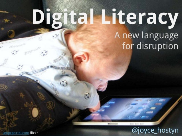 Digital Literacy                         A new language                           for disruption    #otew2012umpcportal.co...