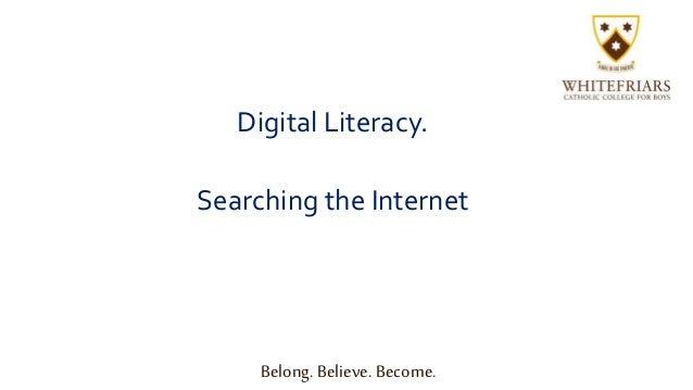 Digital Literacy. Searching the Internet Belong. Believe. Become.
