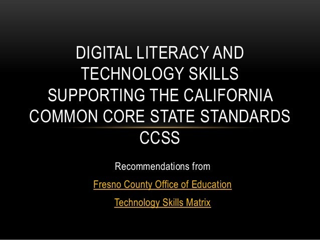 DIGITAL LITERACY AND TECHNOLOGY SKILLS SUPPORTING THE CALIFORNIA COMMON CORE STATE STANDARDS CCSS Recommendations from Fre...