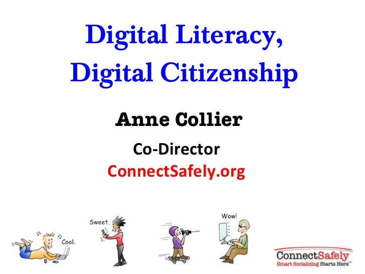 Digital Literacy, Digital Citizenship Anne Collier Co-Director ConnectSafely.org
