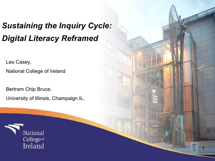 Sustaining the Inquiry Cycle: Digital Literacy Reframed   Leo Casey,  National College of Ireland    Bertram Chip Bruce,  ...