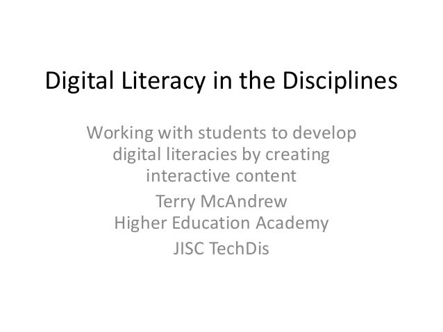 Digital Literacy in the Disciplines Working with students to develop digital literacies by creating interactive content Te...